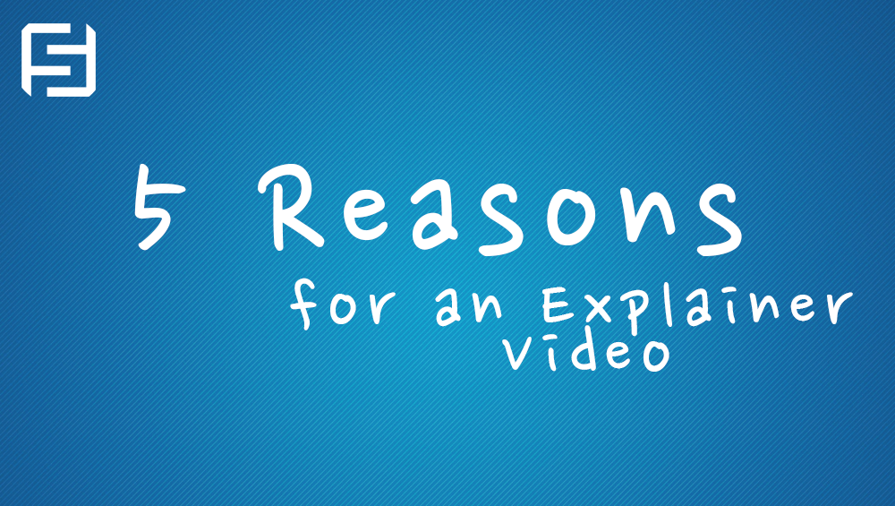 5 Reasons Why Your Business Needs an Explainer Video